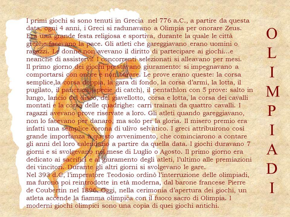 O L I M P I A D I I primi giochi si sono tenuti in Grecia nel 776 a.C., a partire da questa data, ogni 4 anni, i Greci si radunavano a Olimpia per ono