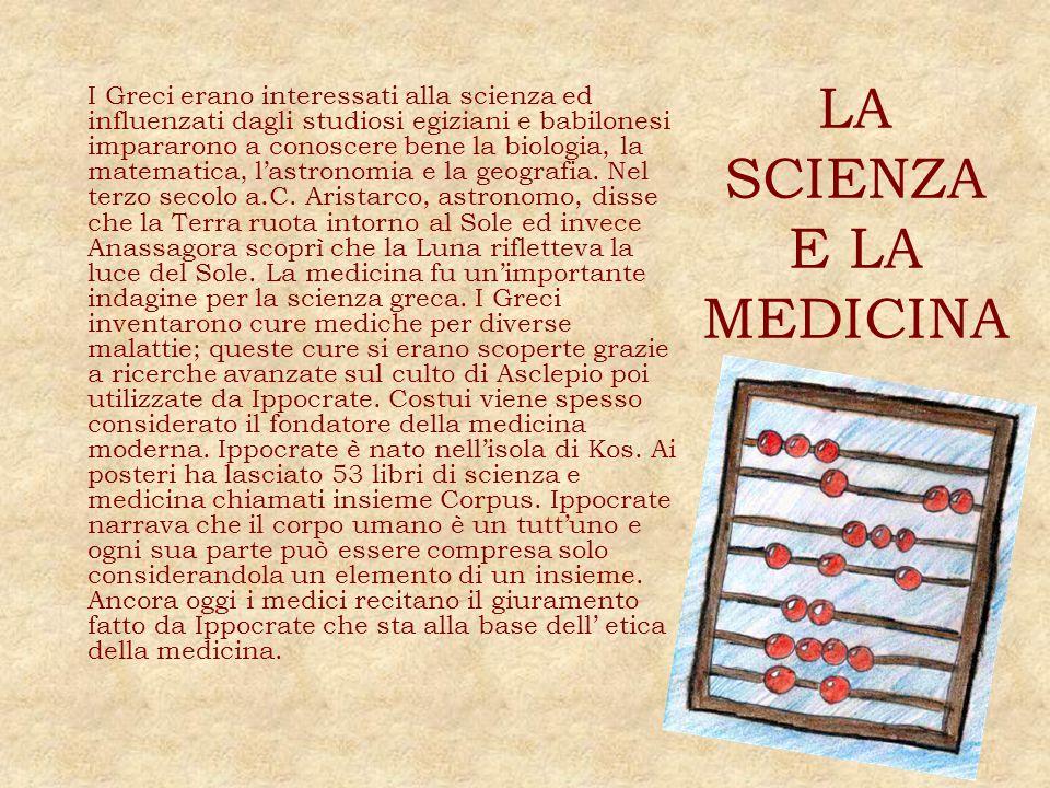 LA SCIENZA E LA MEDICINA I Greci erano interessati alla scienza ed influenzati dagli studiosi egiziani e babilonesi impararono a conoscere bene la bio