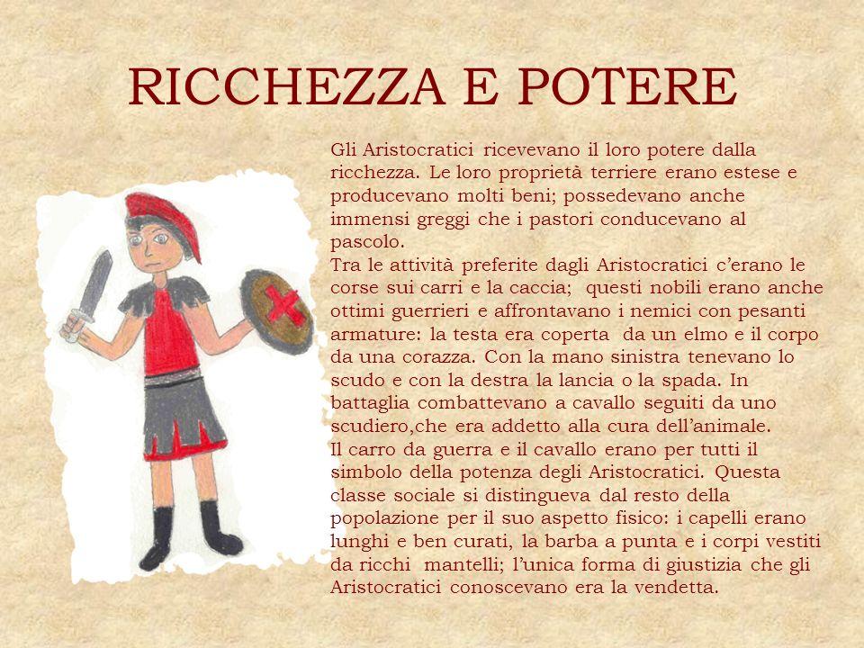 RICCHEZZA E POTERE Gli Aristocratici ricevevano il loro potere dalla ricchezza. Le loro proprietà terriere erano estese e producevano molti beni; poss
