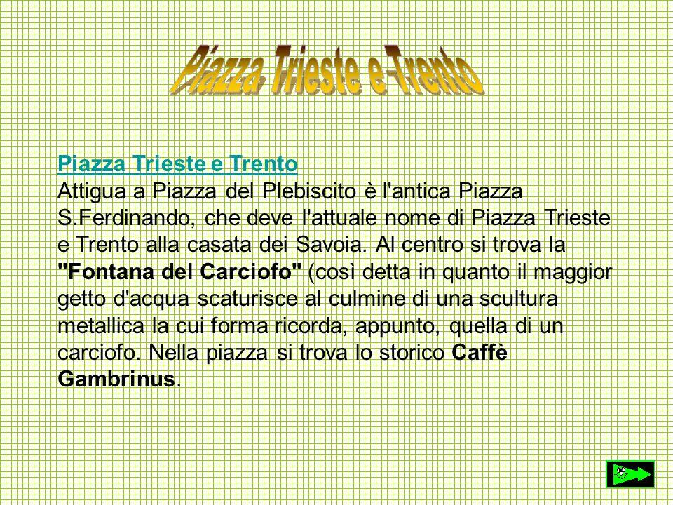 Piazza Trieste e Trento Piazza Trieste e Trento Attigua a Piazza del Plebiscito è l'antica Piazza S.Ferdinando, che deve l'attuale nome di Piazza Trie