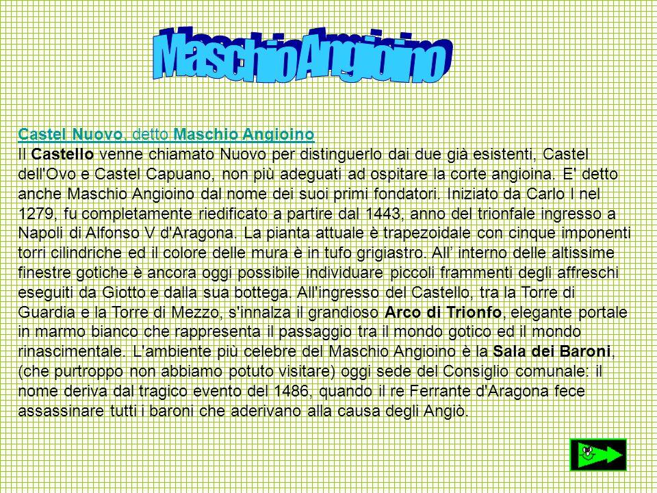 Castel Nuovo, detto Maschio Angioino Castel Nuovo, detto Maschio Angioino Il Castello venne chiamato Nuovo per distinguerlo dai due già esistenti, Cas
