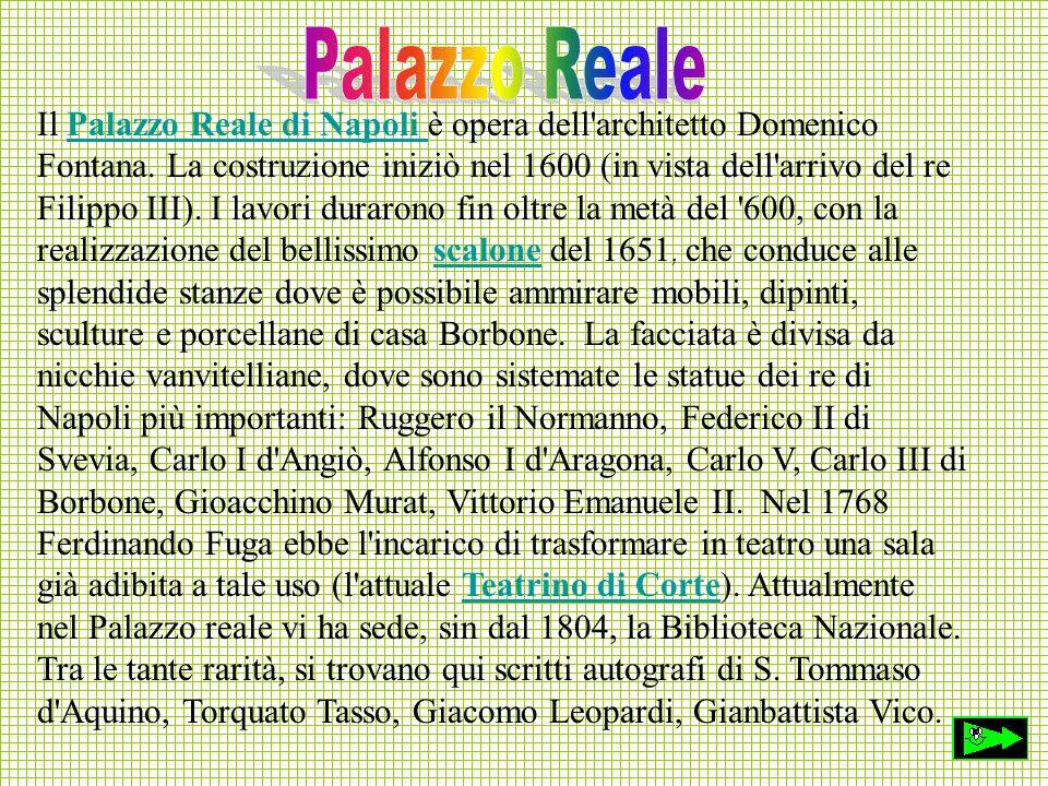 Il Palazzo Reale di Napoli è opera dell'architetto Domenico Fontana. La costruzione iniziò nel 1600 (in vista dell'arrivo del re Filippo III). I lavor