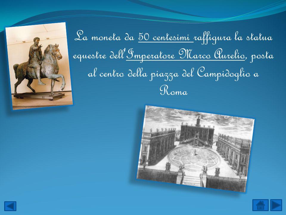 La moneta da 50 centesimi raffigura la statua equestre dell'Imperatore Marco Aurelio, posta al centro della piazza del Campidoglio a Roma