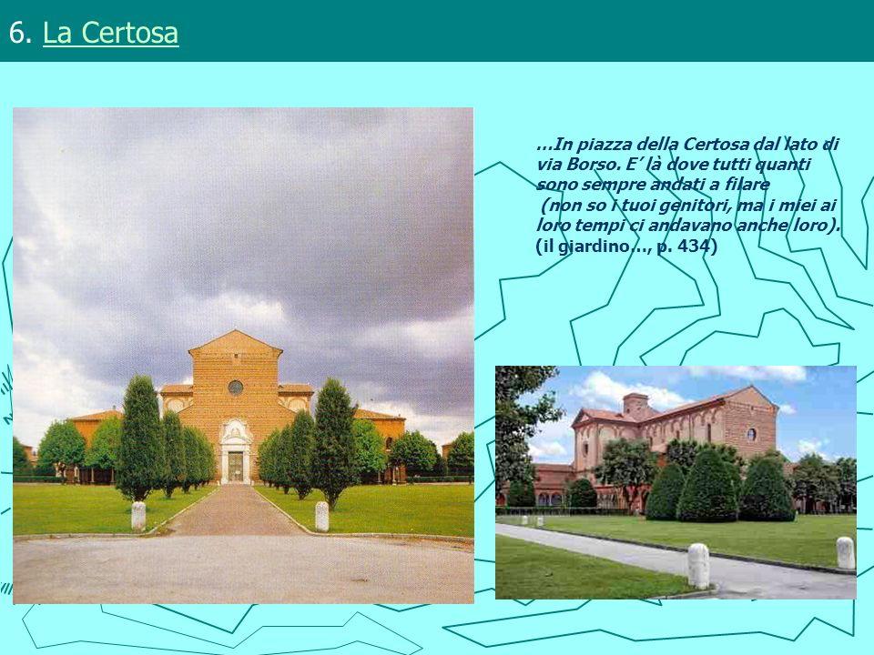 6. La CertosaLa Certosa …In piazza della Certosa dal lato di via Borso. E là dove tutti quanti sono sempre andati a filare (non so i tuoi genitori, ma