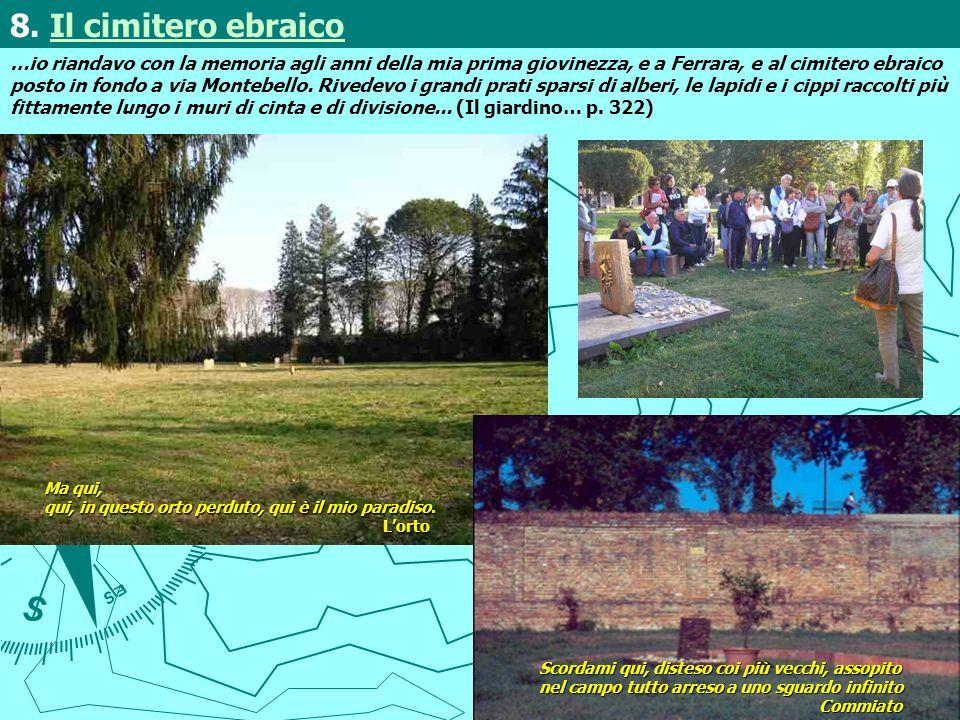 …io riandavo con la memoria agli anni della mia prima giovinezza, e a Ferrara, e al cimitero ebraico posto in fondo a via Montebello. Rivedevo i grand
