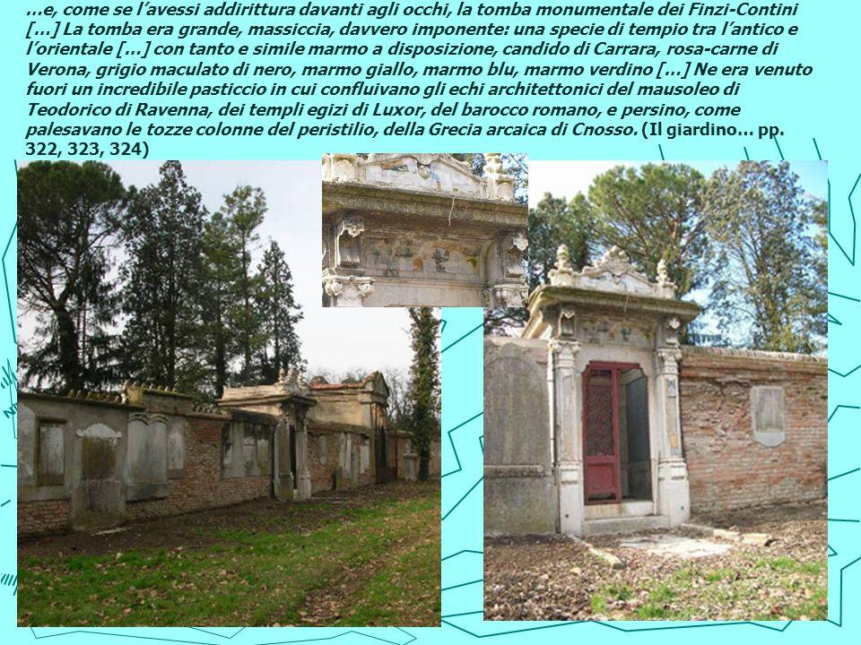 …e, come se lavessi addirittura davanti agli occhi, la tomba monumentale dei Finzi-Contini […] La tomba era grande, massiccia, davvero imponente: una
