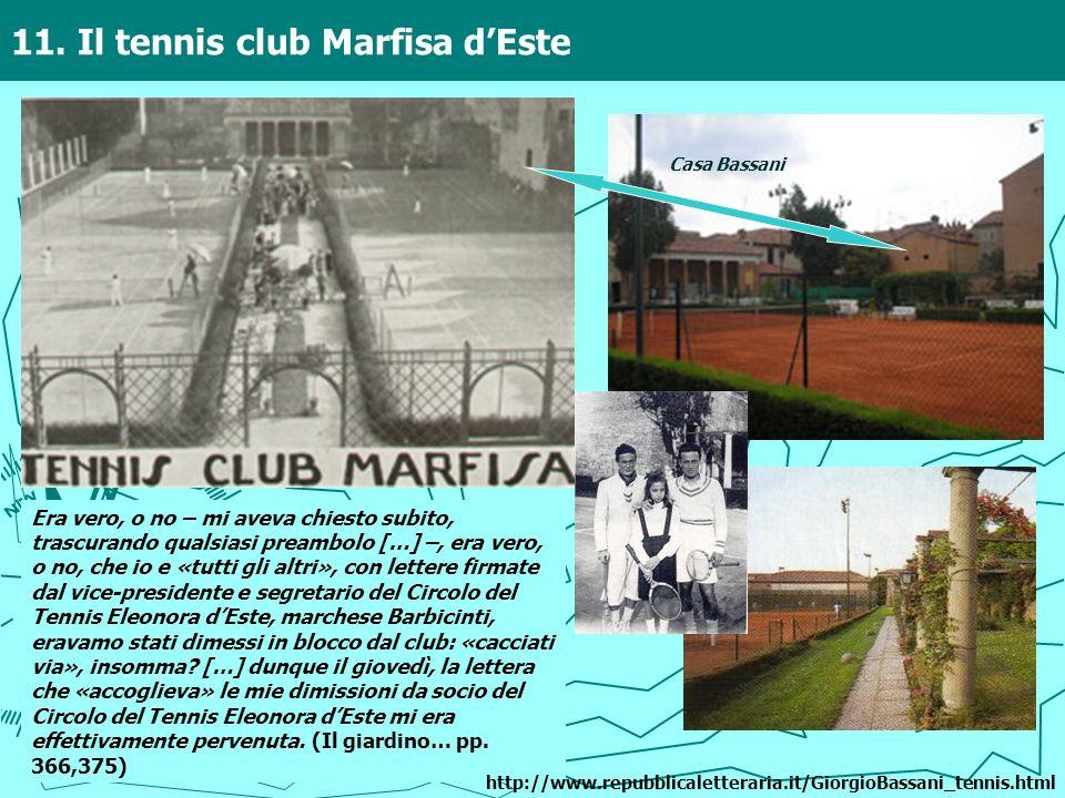 11. Il tennis club Marfisa dEste Era vero, o no – mi aveva chiesto subito, trascurando qualsiasi preambolo […] –, era vero, o no, che io e «tutti gli