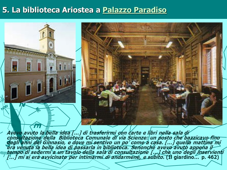 5. La biblioteca Ariostea a Palazzo Paradiso Palazzo ParadisoPalazzo Paradiso Avevo avuto la bella idea […] di trasferirmi con carte e libri nella sal