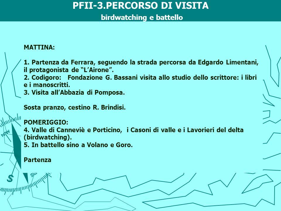 PFII-3.PERCORSO DI VISITA birdwatching e battello MATTINA: 1. Partenza da Ferrara, seguendo la strada percorsa da Edgardo Limentani, il protagonista d