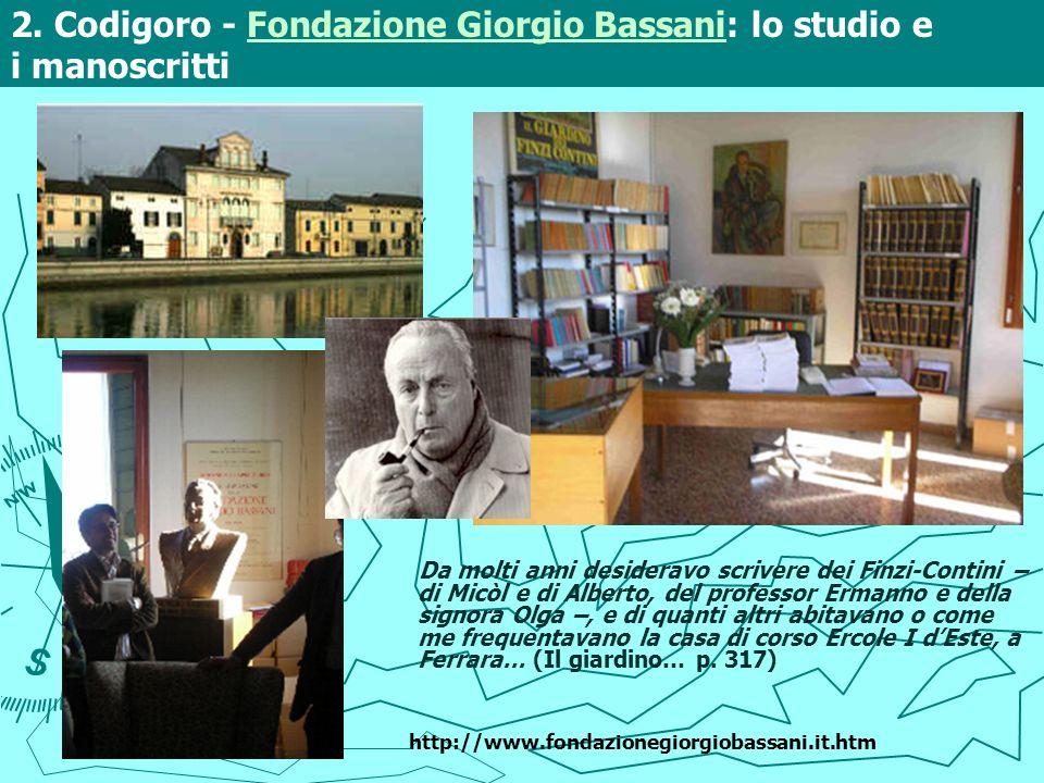2. Codigoro - Fondazione Giorgio Bassani: lo studio e i manoscrittiFondazione Giorgio Bassani Da molti anni desideravo scrivere dei Finzi-Contini – di