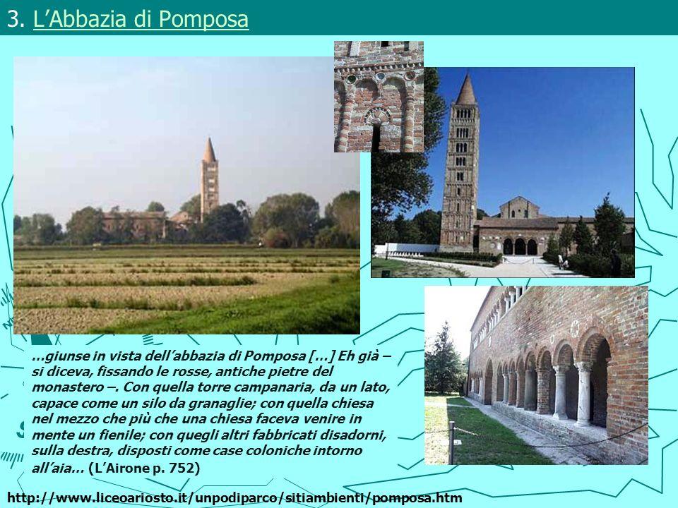 3. LAbbazia di PomposaLAbbazia di Pomposa …giunse in vista dellabbazia di Pomposa […] Eh già – si diceva, fissando le rosse, antiche pietre del monast