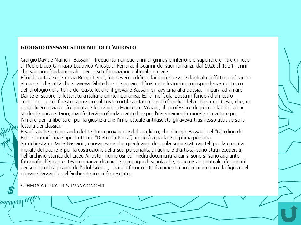 GIORGIO BASSANI STUDENTE DELLARIOSTO Giorgio Davide Mameli Bassani frequenta i cinque anni di ginnasio inferiore e superiore e i tre di liceo al Regio