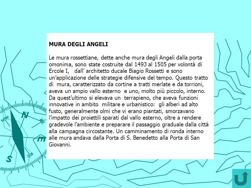 MURA DEGLI ANGELI Le mura rossettiane, dette anche mura degli Angeli dalla porta omonima, sono state costruite dal 1493 al 1505 per volontà di Ercole