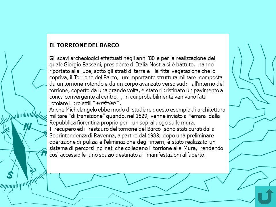 IL TORRIONE DEL BARCO Gli scavi archeologici effettuati negli anni 80 e per la realizzazione del quale Giorgio Bassani, presidente di Italia Nostra si