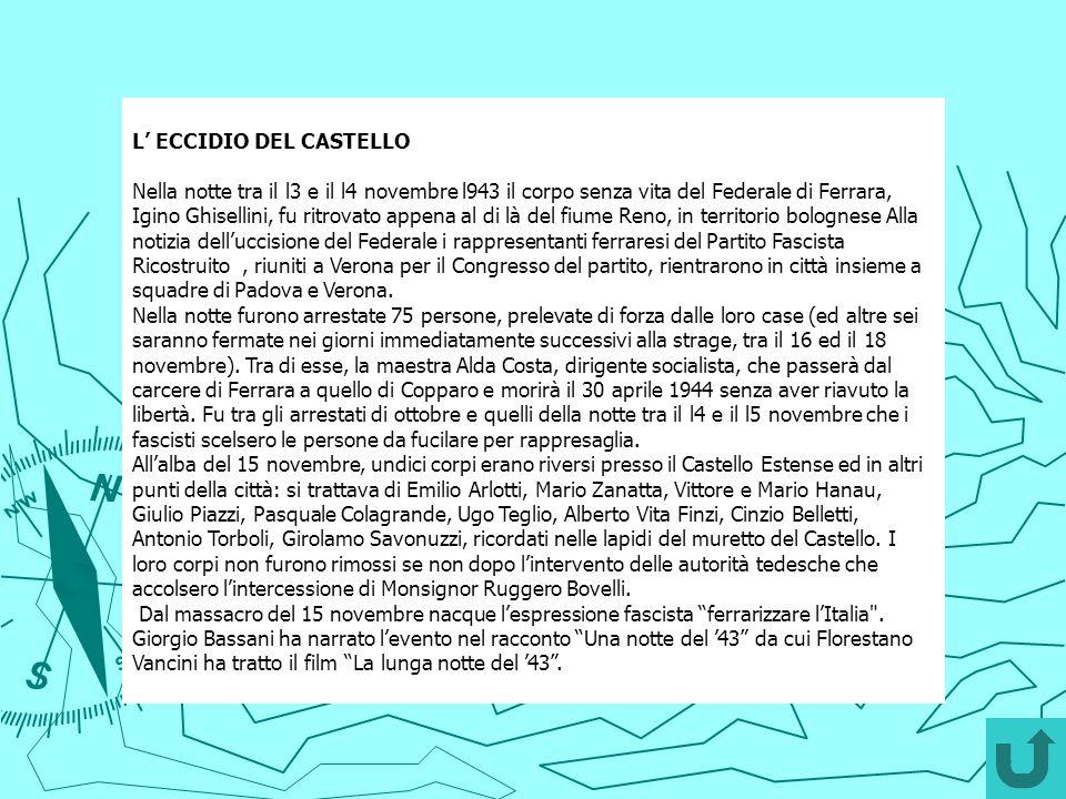 L ECCIDIO DEL CASTELLO Nella notte tra il l3 e il l4 novembre l943 il corpo senza vita del Federale di Ferrara, Igino Ghisellini, fu ritrovato appena