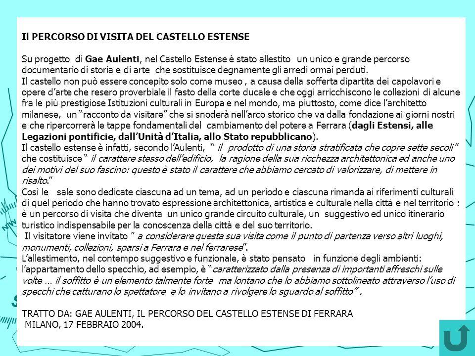 Il PERCORSO DI VISITA DEL CASTELLO ESTENSE Su progetto di Gae Aulenti, nel Castello Estense è stato allestito un unico e grande percorso documentario