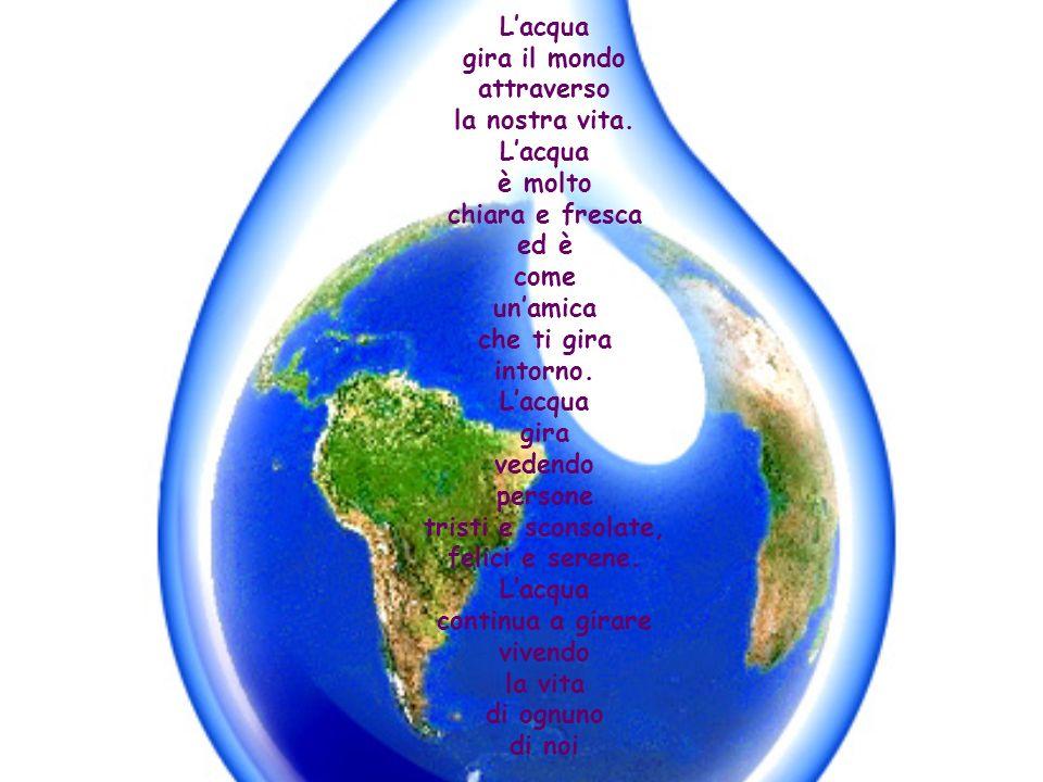 Lacqua gira il mondo attraverso la nostra vita. Lacqua è molto chiara e fresca ed è come unamica che ti gira intorno. Lacqua gira vedendo persone tris