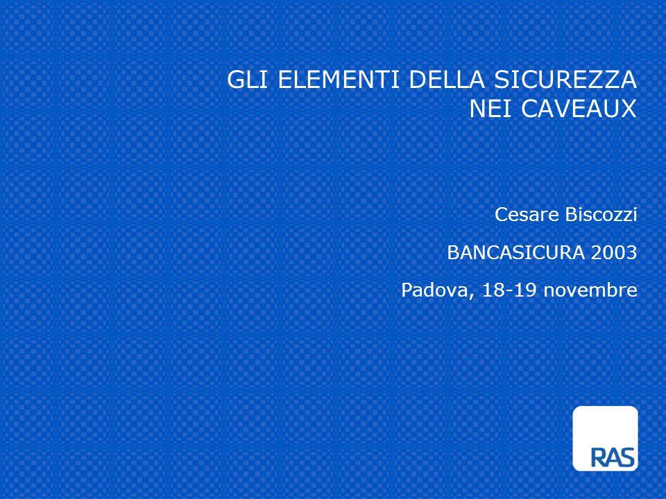 GLI ELEMENTI DELLA SICUREZZA NEI CAVEAUX Cesare Biscozzi BANCASICURA 2003 Padova, 18-19 novembre