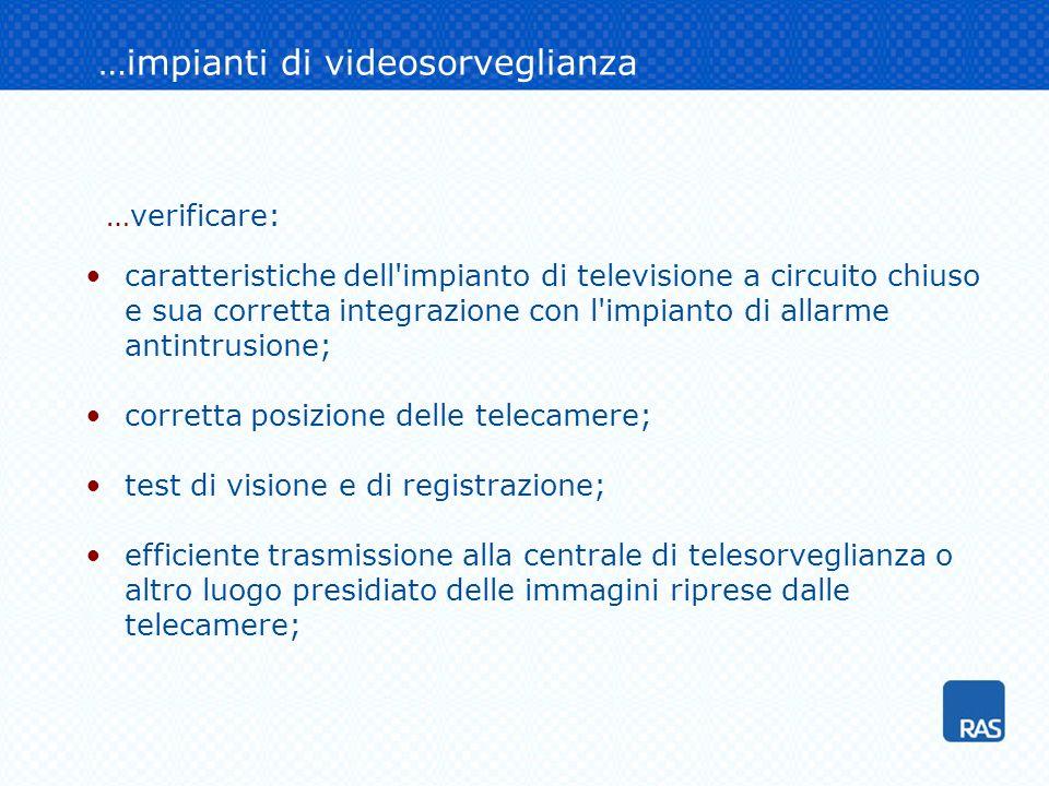 …impianti di videosorveglianza …verificare: caratteristiche dell'impianto di televisione a circuito chiuso e sua corretta integrazione con l'impianto