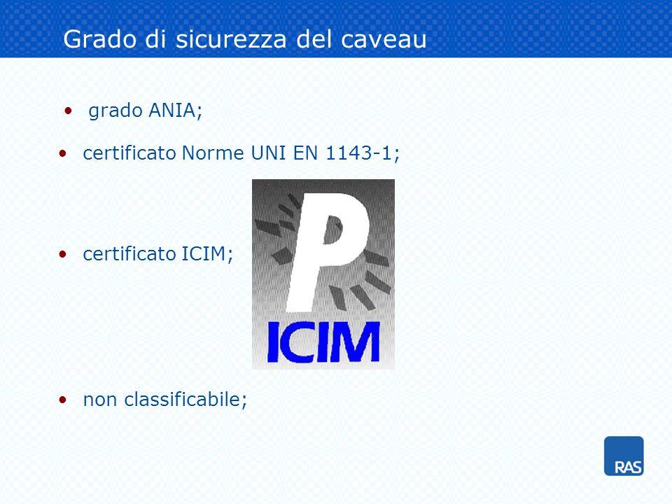 Grado di sicurezza del caveau grado ANIA; certificato Norme UNI EN 1143-1; certificato ICIM; non classificabile;