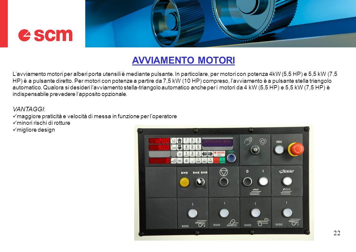 22 AVVIAMENTO MOTORI Lavviamento motori per alberi porta utensili è mediante pulsante. In particolare, per motori con potenza 4kW (5,5 HP) e 5,5 kW (7