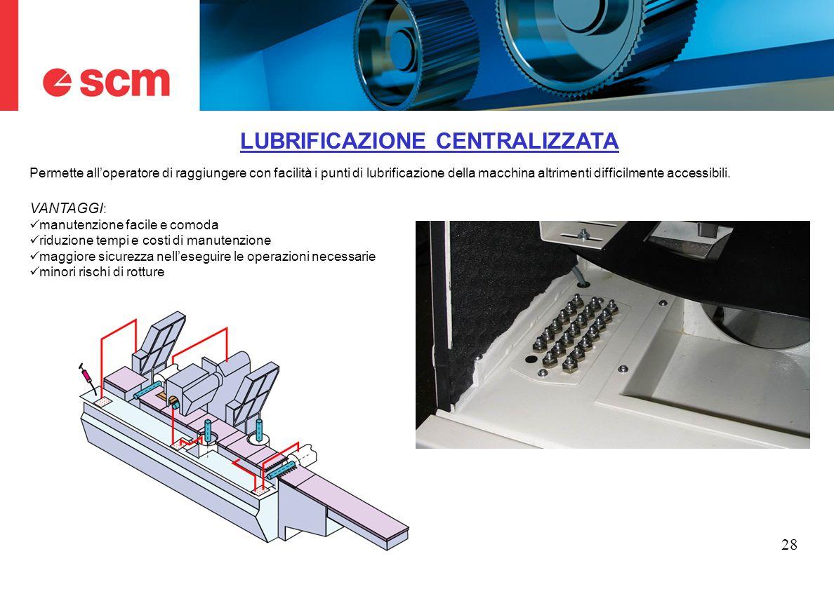 28 LUBRIFICAZIONE CENTRALIZZATA Permette alloperatore di raggiungere con facilità i punti di lubrificazione della macchina altrimenti difficilmente ac
