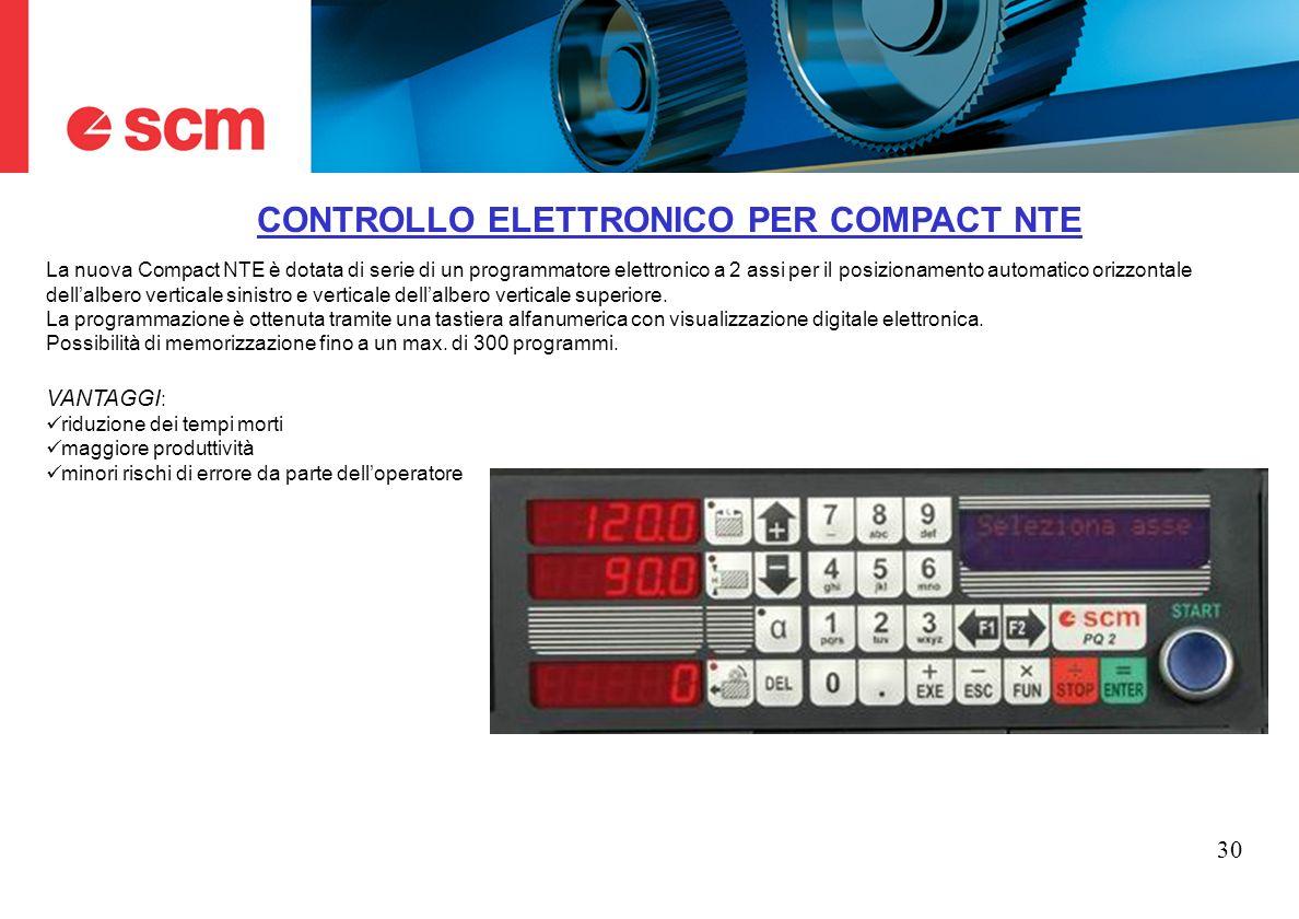 30 CONTROLLO ELETTRONICO PER COMPACT NTE La nuova Compact NTE è dotata di serie di un programmatore elettronico a 2 assi per il posizionamento automat