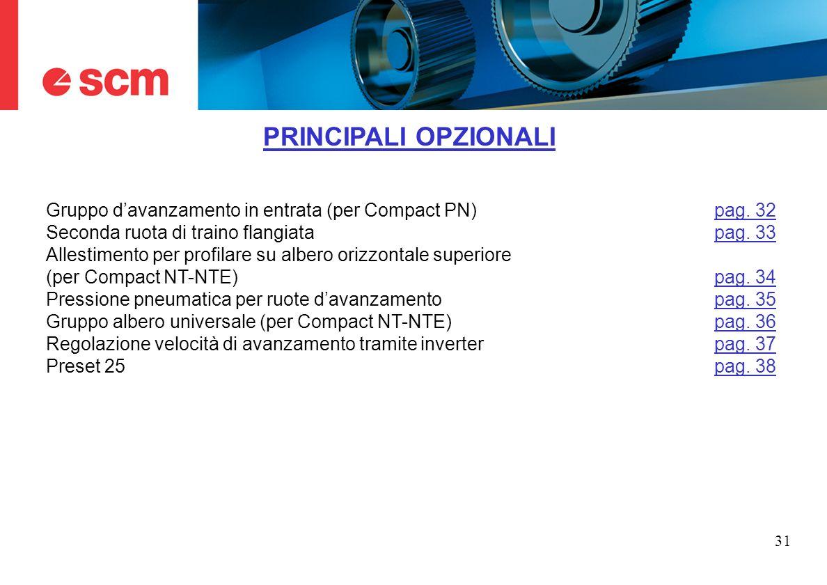 31 PRINCIPALI OPZIONALI Gruppo davanzamento in entrata (per Compact PN)pag. 32pag. 32 Seconda ruota di traino flangiata pag. 33pag. 33 Allestimento pe