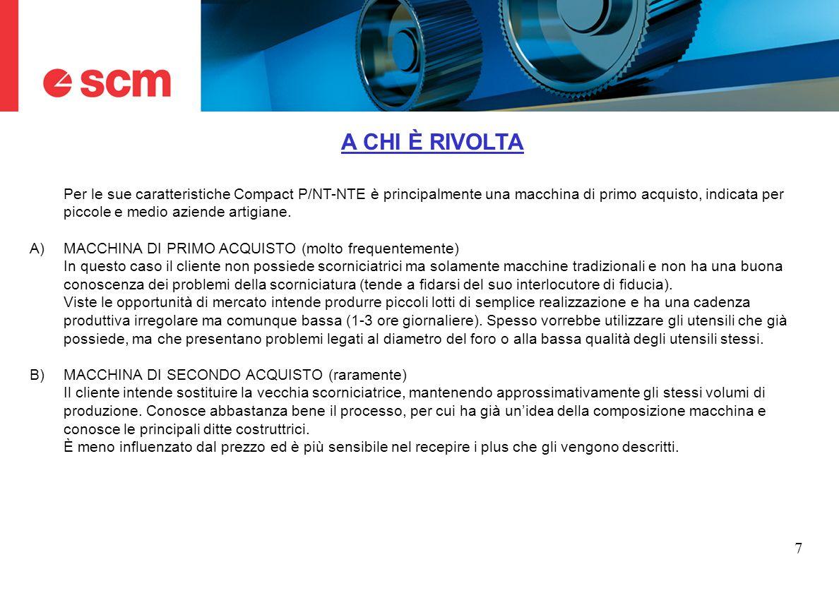 7 A CHI È RIVOLTA Per le sue caratteristiche Compact P/NT-NTE è principalmente una macchina di primo acquisto, indicata per piccole e medio aziende ar