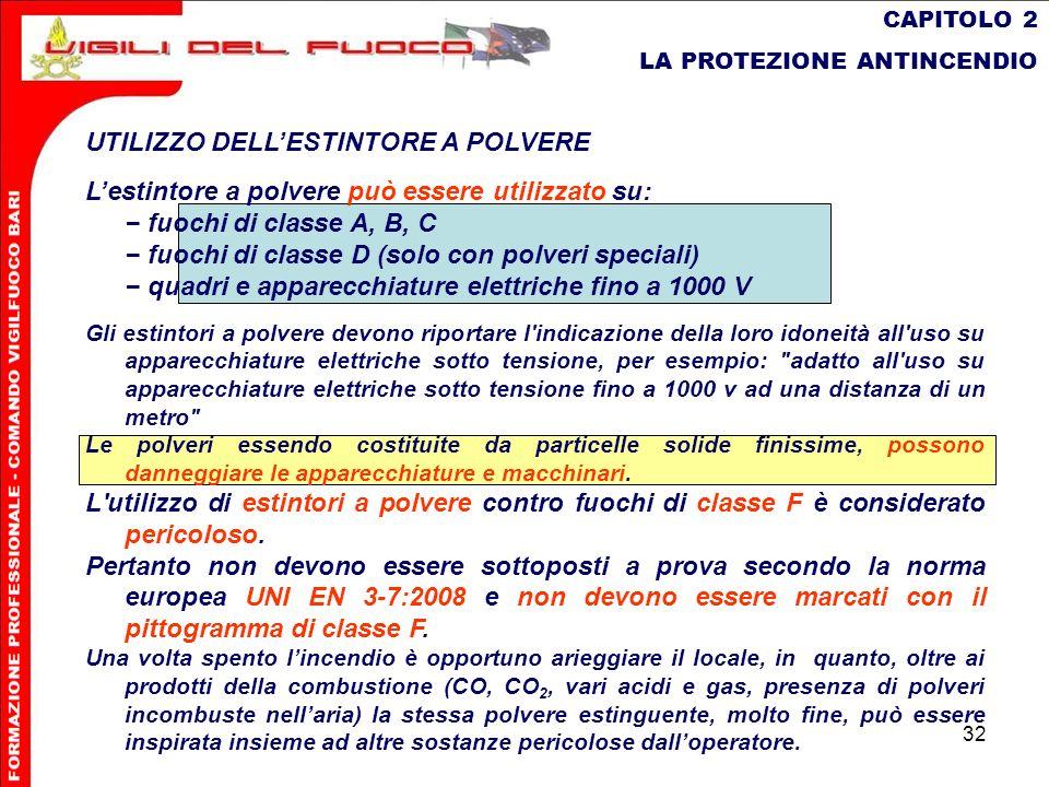 32 CAPITOLO 2 LA PROTEZIONE ANTINCENDIO UTILIZZO DELLESTINTORE A POLVERE Lestintore a polvere può essere utilizzato su: fuochi di classe A, B, C fuoch
