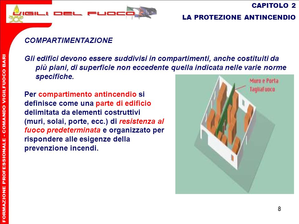 8 CAPITOLO 2 LA PROTEZIONE ANTINCENDIO COMPARTIMENTAZIONE Gli edifici devono essere suddivisi in compartimenti, anche costituiti da più piani, di supe