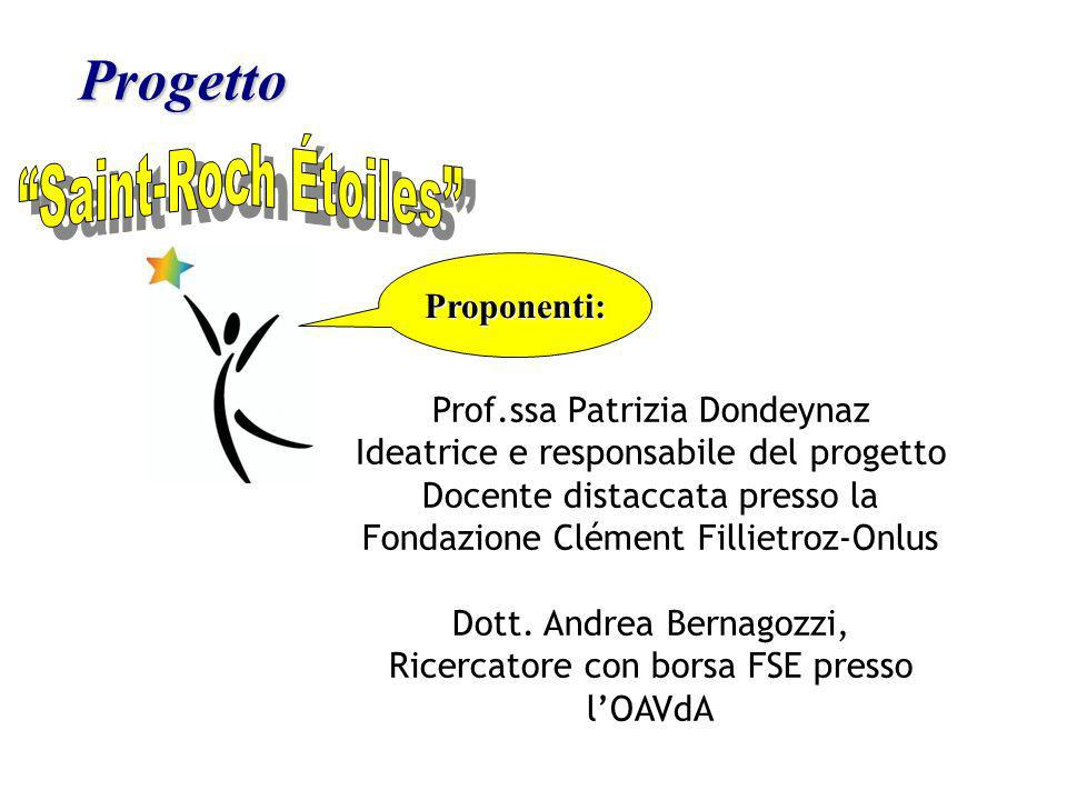 Progetto Proponenti: Prof.ssa Patrizia Dondeynaz Ideatrice e responsabile del progetto Docente distaccata presso la Fondazione Clément Fillietroz-Onlus Dott.