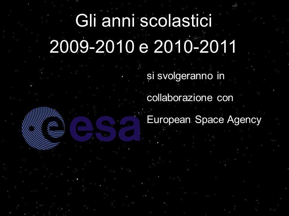Gli anni scolastici 2009-2010 e 2010-2011 si svolgeranno in collaborazione con European Space Agency