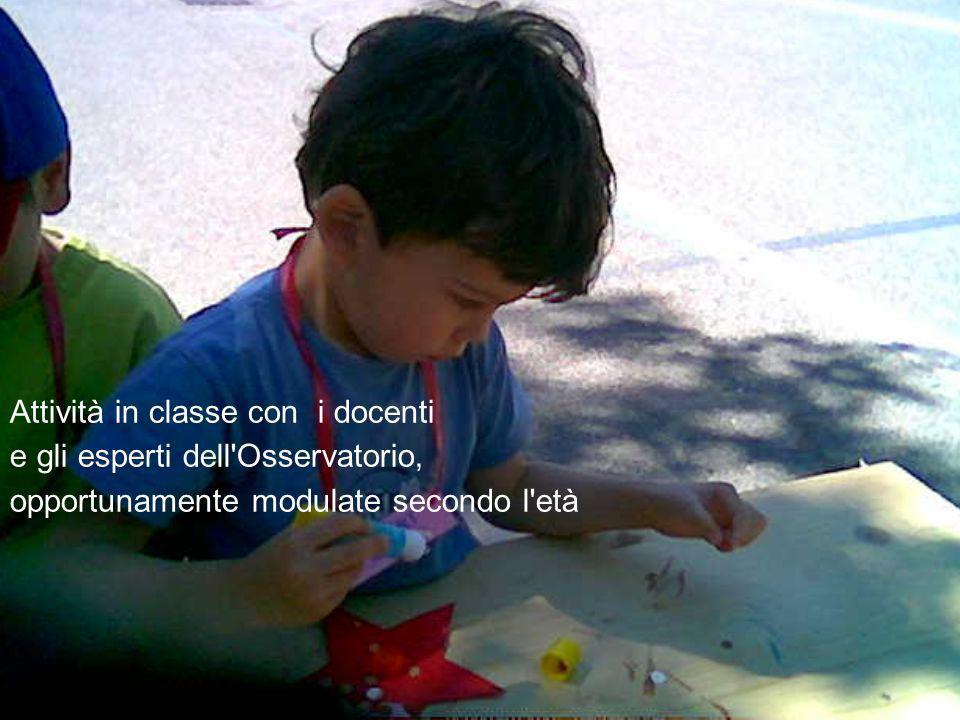 Attività in classe con i docenti e e gli esperti dell Osservatorio, opportunamente modulata secondo l età.