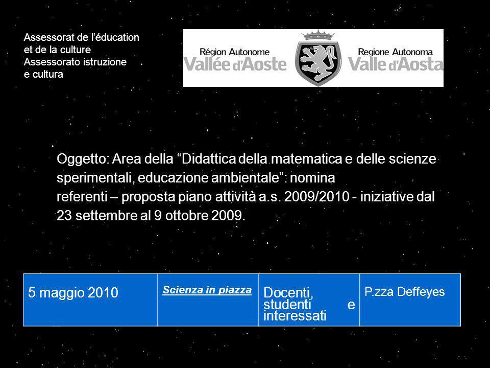 5 maggio 2010 Scienza in piazza Docenti, studenti e interessati P.zza Deffeyes Oggetto: Area della Didattica della matematica e delle scienze sperimentali, educazione ambientale: nomina referenti – proposta piano attività a.s.