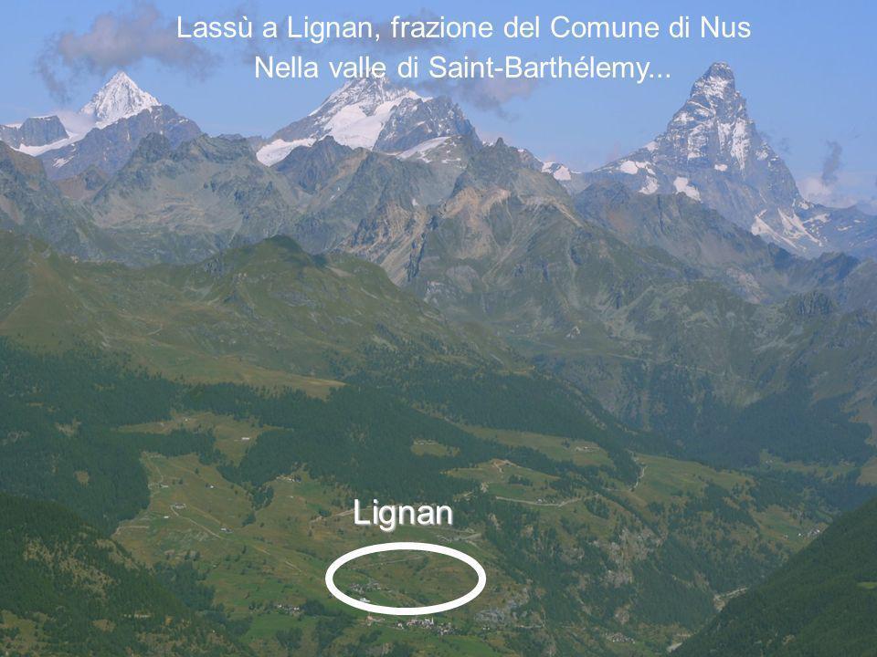 Lignan Lassù a Lignan, frazione del Comune di Nus Nella valle di Saint-Barthélemy...