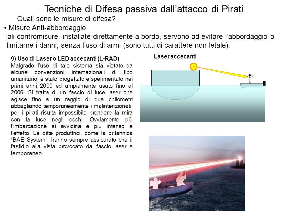Misure Anti-abbordaggio Tali contromisure, installate direttamente a bordo, servono ad evitare labbordaggio o limitarne i danni, senza luso di armi (s
