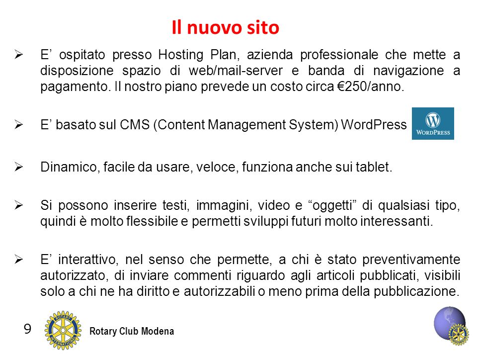 9 Rotary Club Modena Il nuovo sito E ospitato presso Hosting Plan, azienda professionale che mette a disposizione spazio di web/mail-server e banda di navigazione a pagamento.