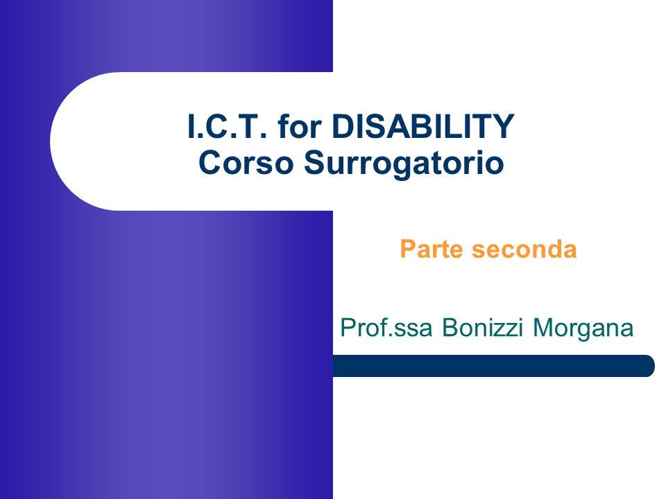 Prof.ssa Morgana Bonizzi …per il disabile linformatica applicata alla disabilità è oggi molto sviluppata, ma richiede delle regole, degli standard, affinché tutti possano trarne comune beneficio.