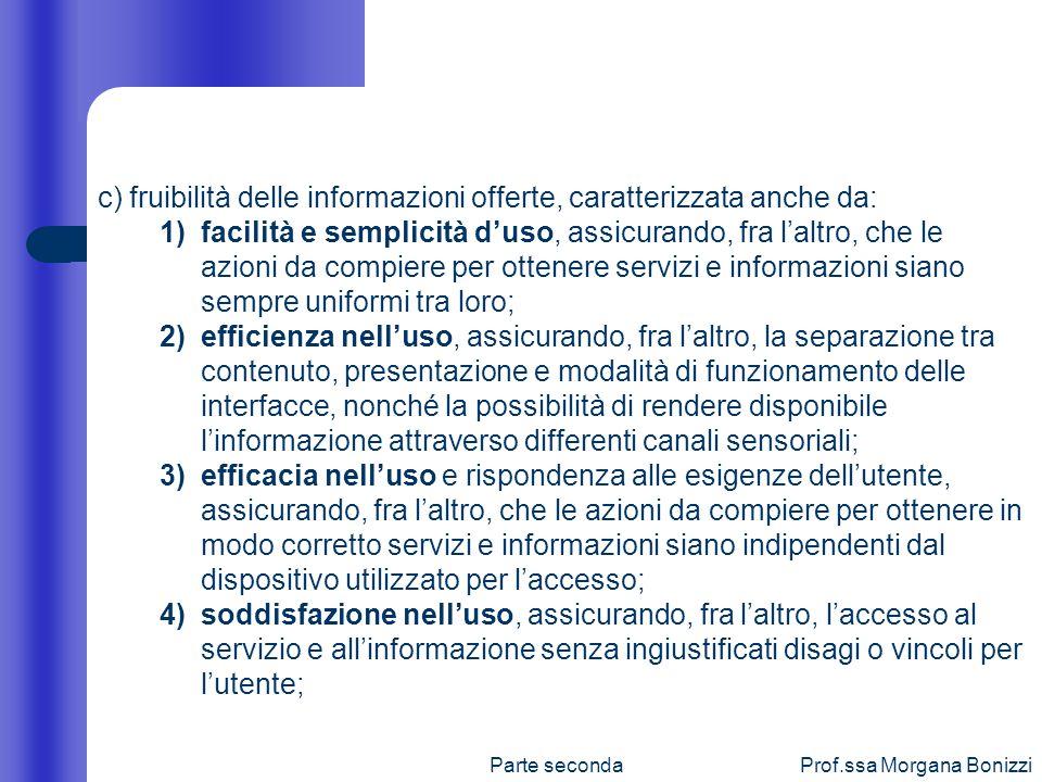 Parte secondaProf.ssa Morgana Bonizzi c) fruibilità delle informazioni offerte, caratterizzata anche da: 1)facilità e semplicità duso, assicurando, fr
