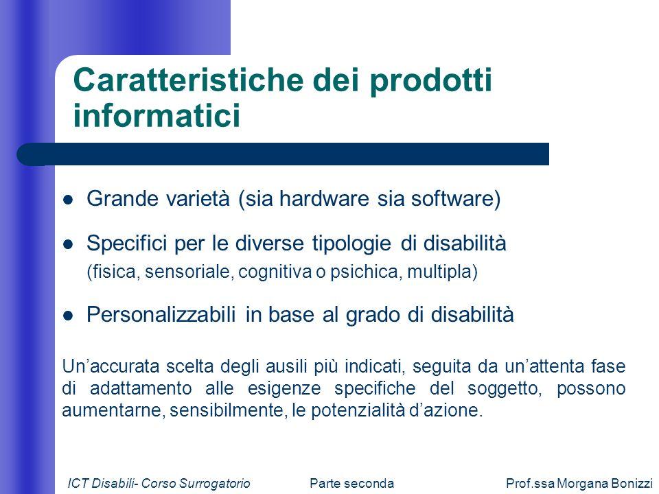 Parte secondaProf.ssa Morgana Bonizzi Caratteristiche dei prodotti informatici Grande varietà (sia hardware sia software) Specifici per le diverse tip