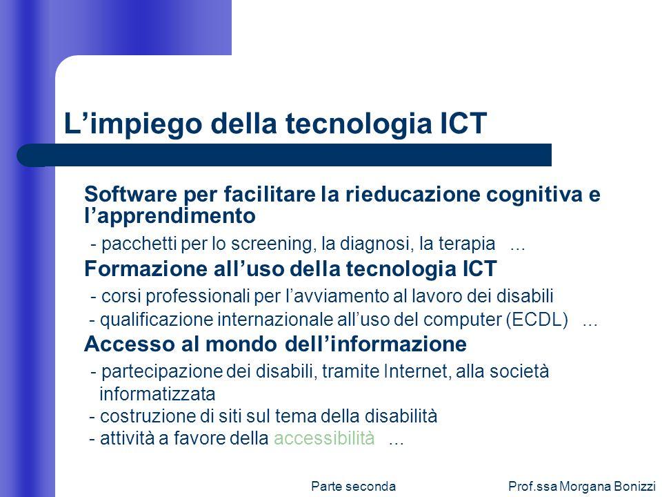 Parte secondaProf.ssa Morgana Bonizzi Limpiego della tecnologia ICT Software per facilitare la rieducazione cognitiva e lapprendimento - pacchetti per