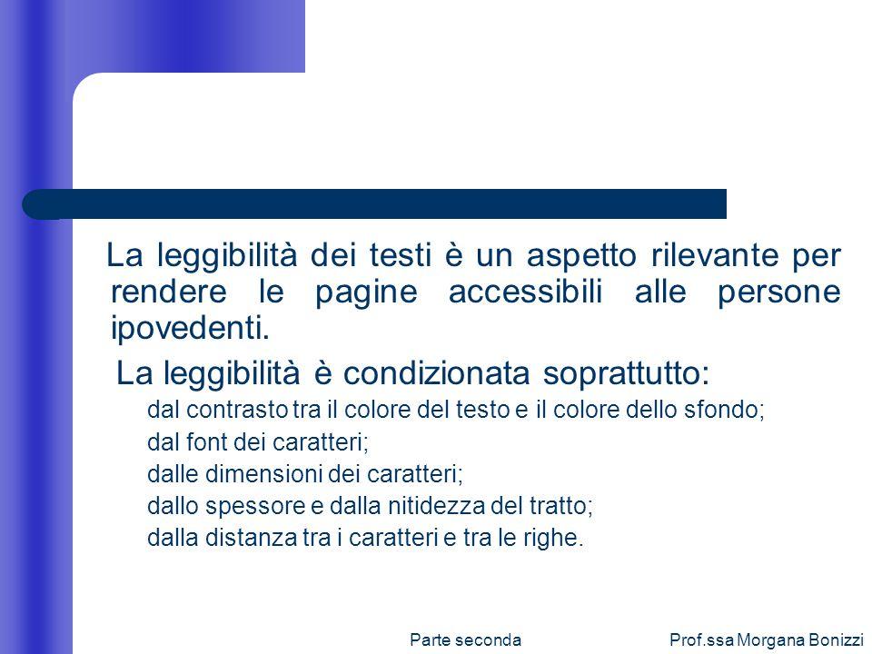 Parte secondaProf.ssa Morgana Bonizzi La leggibilità dei testi è un aspetto rilevante per rendere le pagine accessibili alle persone ipovedenti. La le