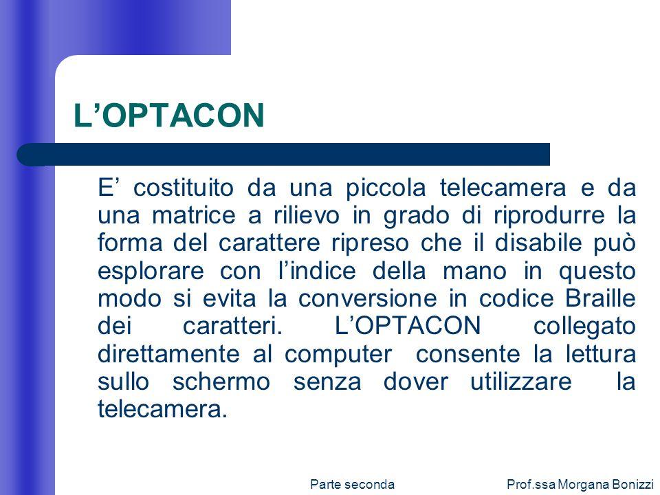 Parte secondaProf.ssa Morgana Bonizzi LOPTACON E costituito da una piccola telecamera e da una matrice a rilievo in grado di riprodurre la forma del c