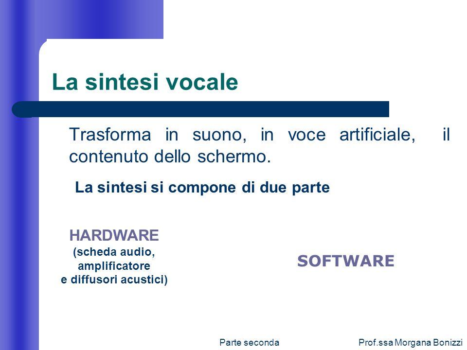 Parte secondaProf.ssa Morgana Bonizzi Trasforma in suono, in voce artificiale, il contenuto dello schermo. La sintesi vocale La sintesi si compone di