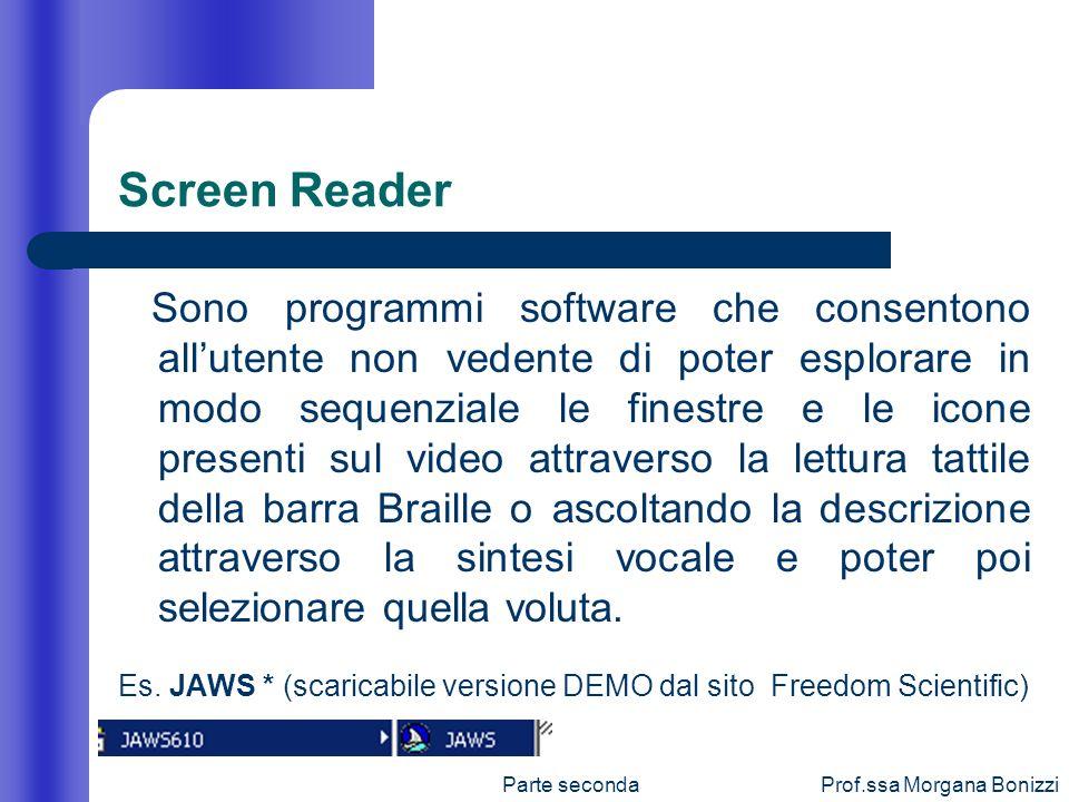 Parte secondaProf.ssa Morgana Bonizzi Screen Reader Sono programmi software che consentono allutente non vedente di poter esplorare in modo sequenzial