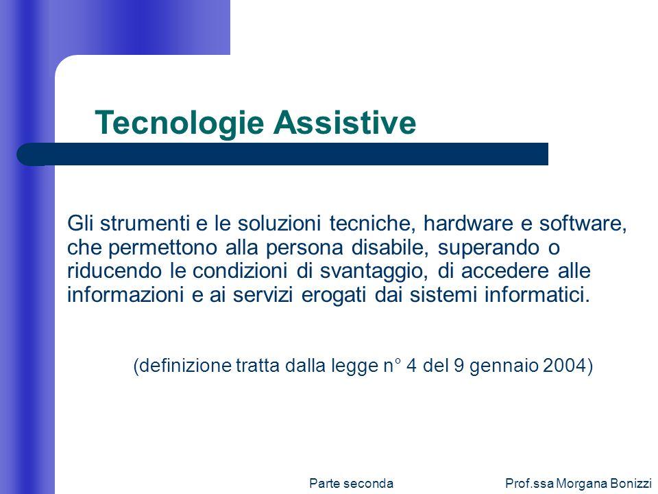 Parte secondaProf.ssa Morgana Bonizzi Gli strumenti e le soluzioni tecniche, hardware e software, che permettono alla persona disabile, superando o ri