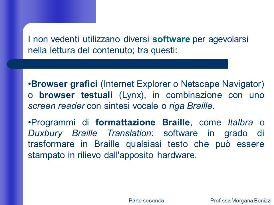 Parte secondaProf.ssa Morgana Bonizzi Browser grafici (Internet Explorer o Netscape Navigator) o browser testuali (Lynx), in combinazione con uno scre