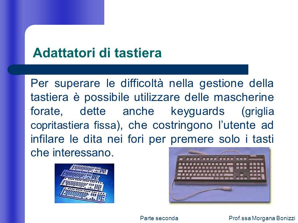 Parte secondaProf.ssa Morgana Bonizzi Adattatori di tastiera Per superare le difficoltà nella gestione della tastiera è possibile utilizzare delle mas