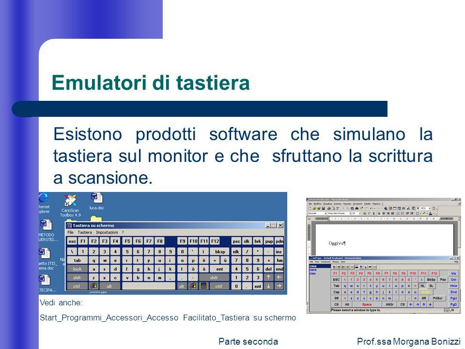 Parte secondaProf.ssa Morgana Bonizzi Emulatori di tastiera Esistono prodotti software che simulano la tastiera sul monitor e che sfruttano la scrittu